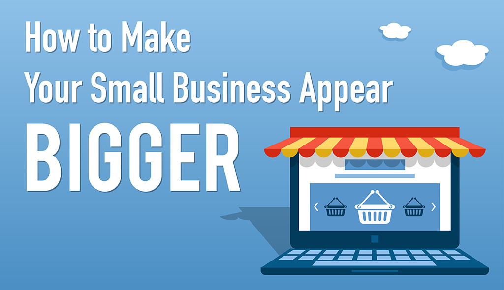 how to make small business appear bigger